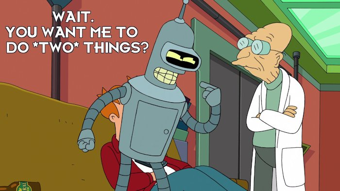 """Bender, from the show Futurama, angrily asking """"You want me to do two things?"""""""